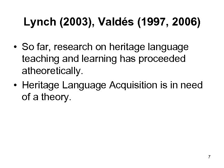 Lynch (2003), Valdés (1997, 2006) • So far, research on heritage language teaching and