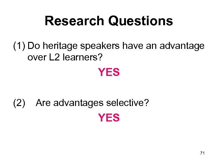 Research Questions (1) Do heritage speakers have an advantage over L 2 learners? YES
