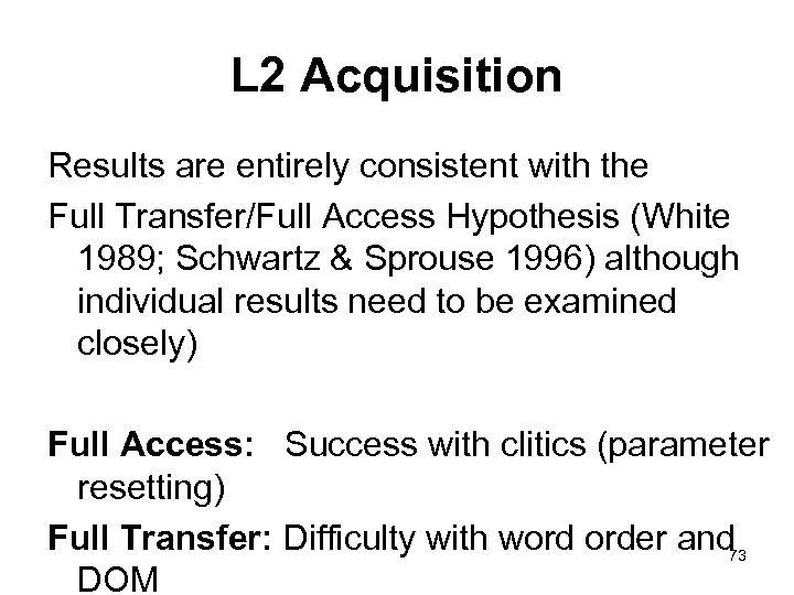 L 2 Acquisition Results are entirely consistent with the Full Transfer/Full Access Hypothesis (White