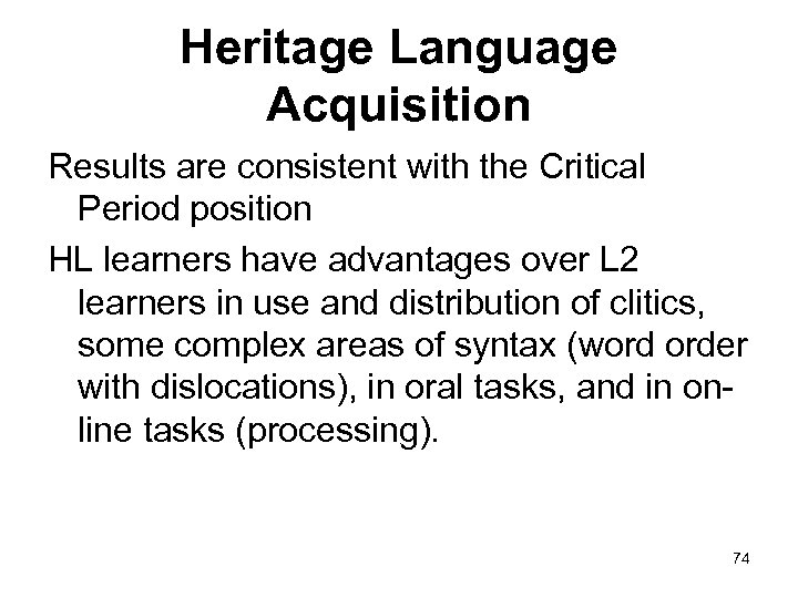 Heritage Language Acquisition Results are consistent with the Critical Period position HL learners have
