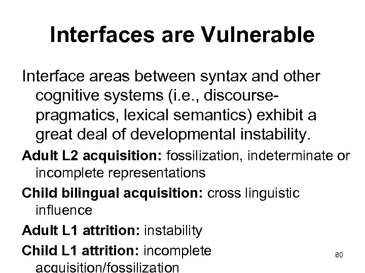 Interfaces are Vulnerable Interface areas between syntax and other cognitive systems (i. e. ,