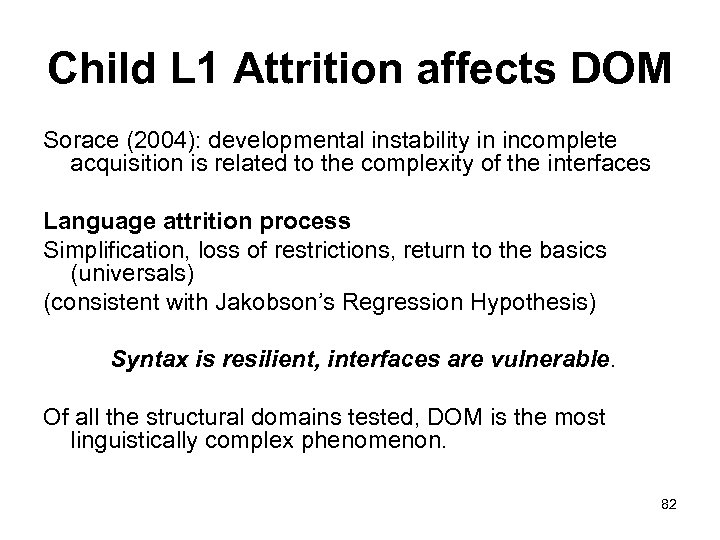 Child L 1 Attrition affects DOM Sorace (2004): developmental instability in incomplete acquisition is