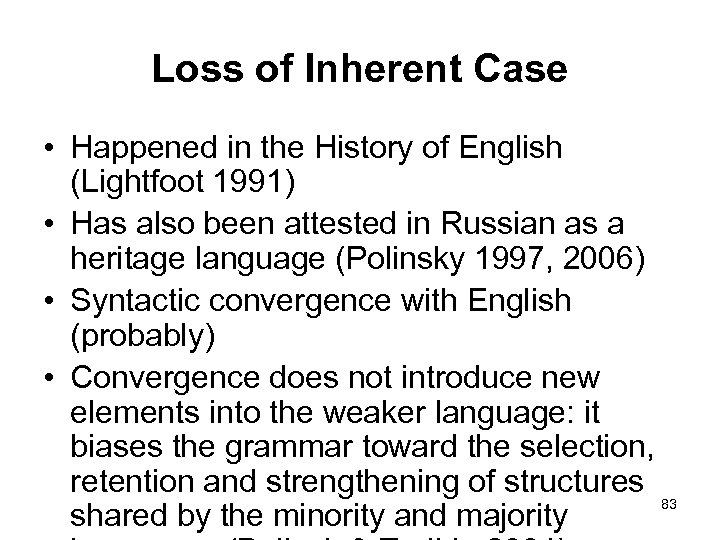 Loss of Inherent Case • Happened in the History of English (Lightfoot 1991) •