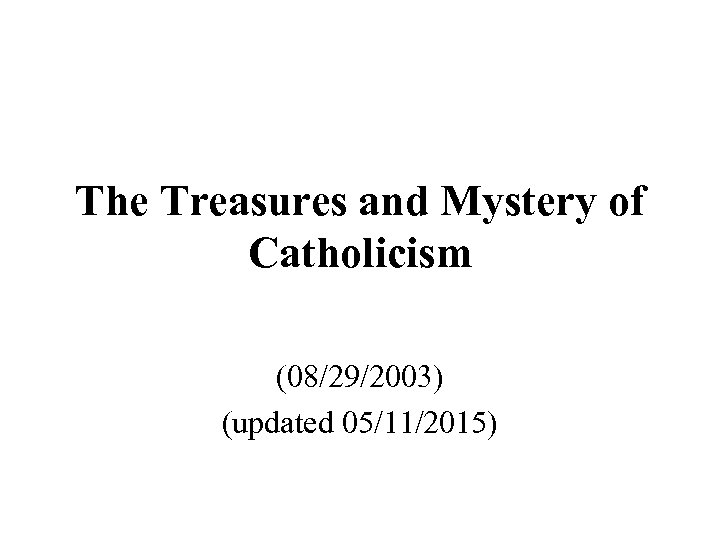 The Treasures and Mystery of Catholicism (08/29/2003) (updated 05/11/2015)