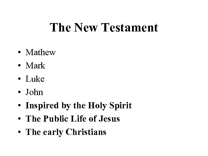 The New Testament • • Mathew Mark Luke John Inspired by the Holy Spirit