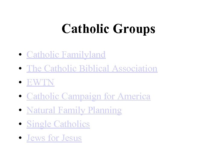 Catholic Groups • • Catholic Familyland The Catholic Biblical Association EWTN Catholic Campaign for