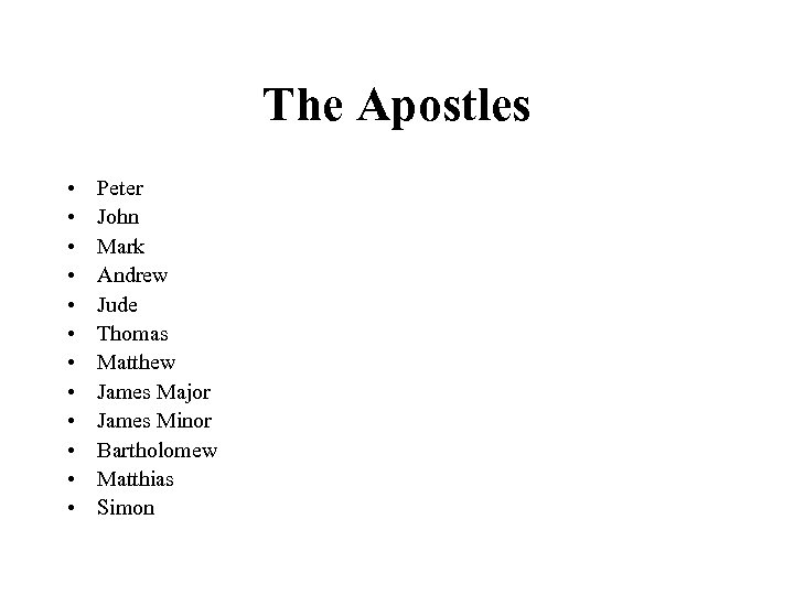 The Apostles • • • Peter John Mark Andrew Jude Thomas Matthew James Major
