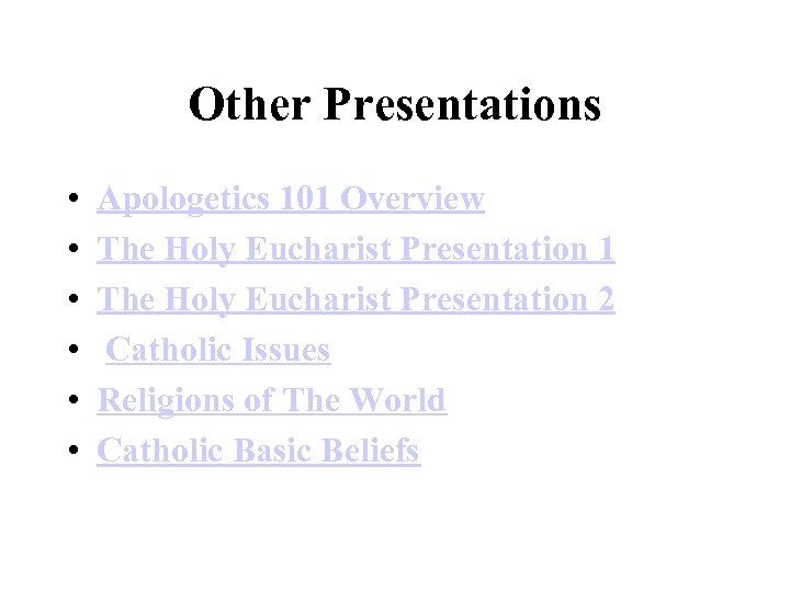 Other Presentations • • • Apologetics 101 Overview The Holy Eucharist Presentation 1 The