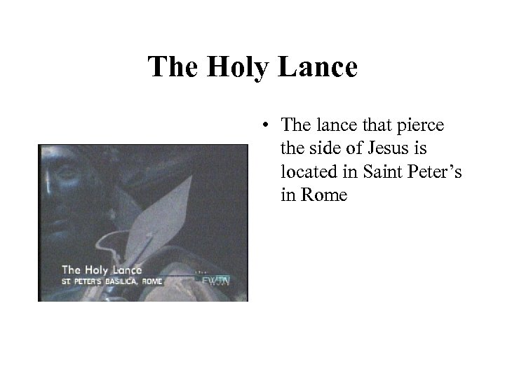 The Holy Lance • The lance that pierce the side of Jesus is located