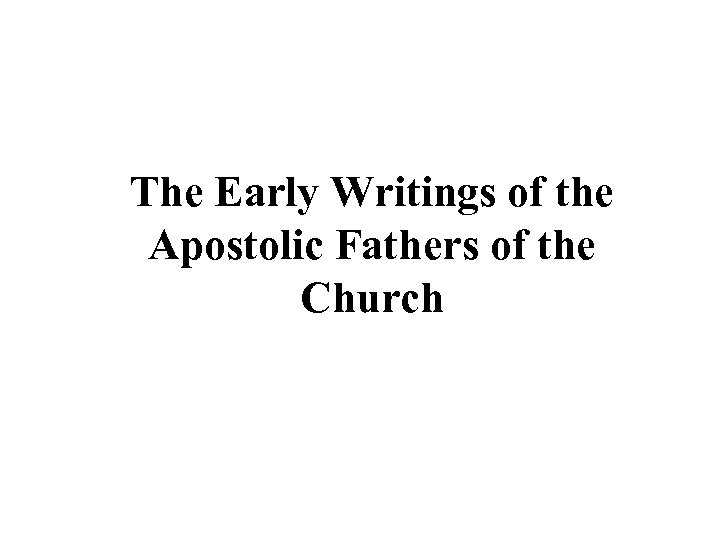The Early Writings of the Apostolic Fathers of the Church