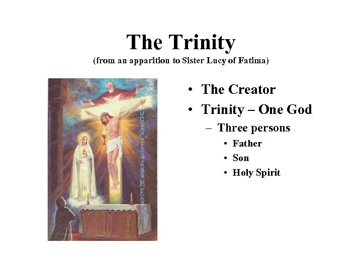 The Trinity (from an apparition to Sister Lucy of Fatima) • The Creator •