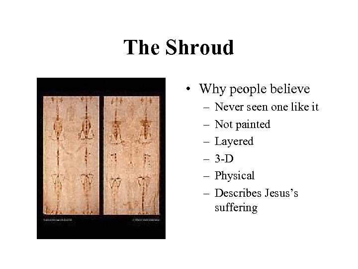 The Shroud • Why people believe – – – Never seen one like it
