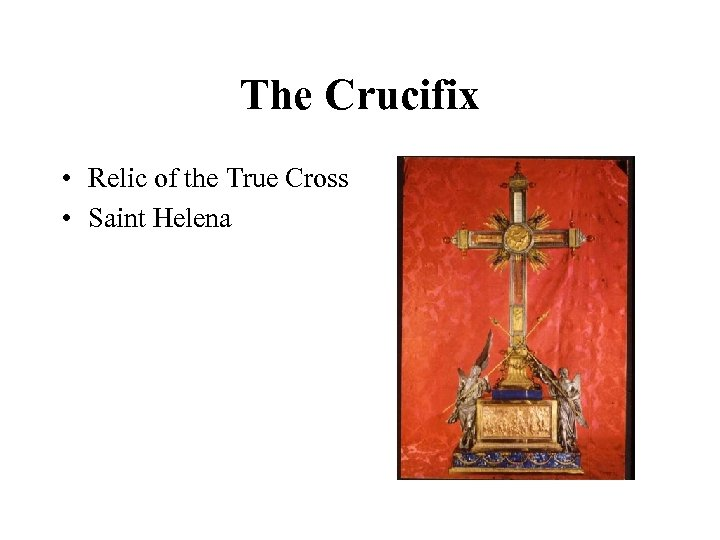The Crucifix • Relic of the True Cross • Saint Helena