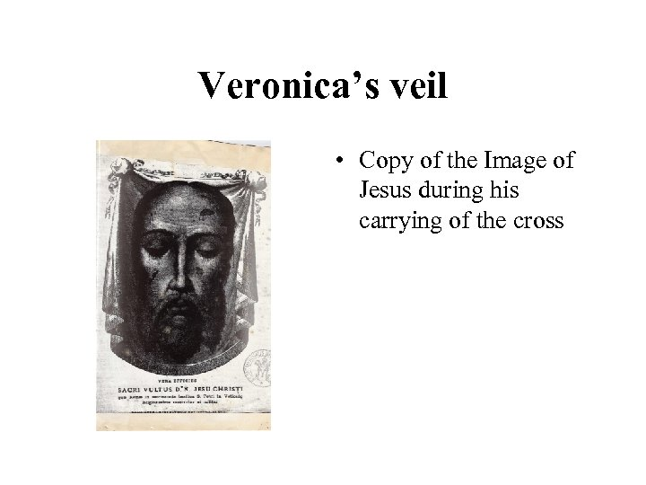 Veronica's veil • Copy of the Image of Jesus during his carrying of the
