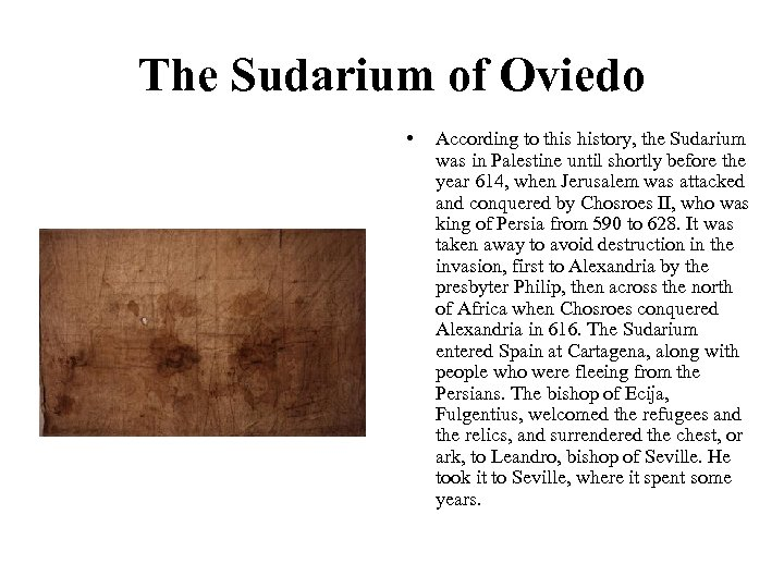 The Sudarium of Oviedo • According to this history, the Sudarium was in Palestine