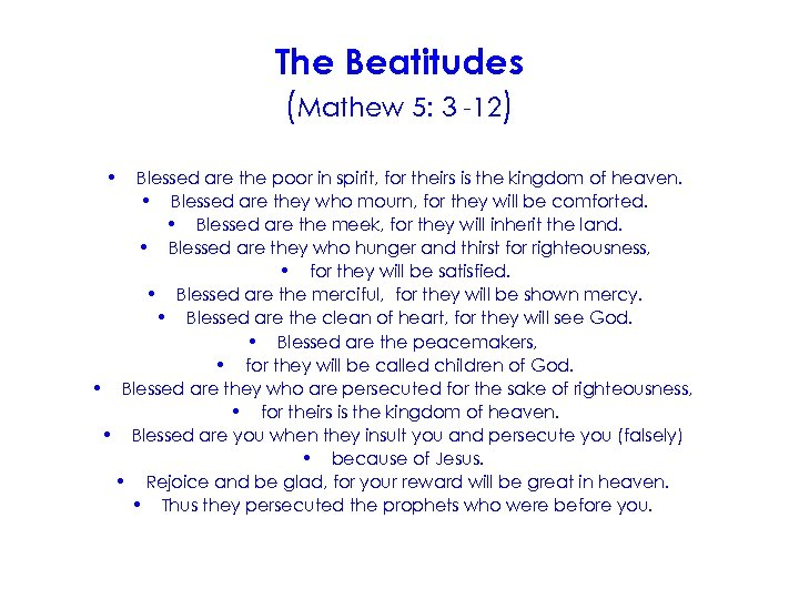 The Beatitudes (Mathew 5: 3 -12) • Blessed are the poor in spirit, for