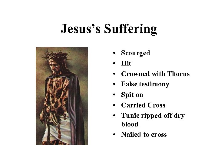 Jesus's Suffering • • Scourged Hit Crowned with Thorns False testimony Spit on Carried