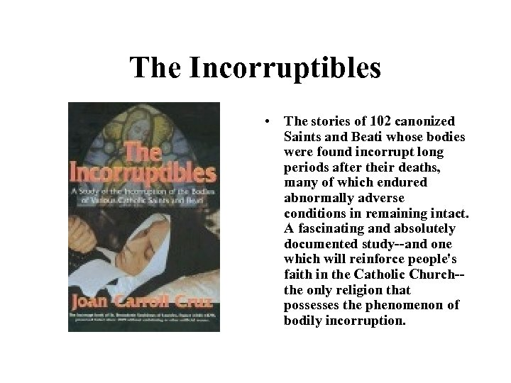 The Incorruptibles • The stories of 102 canonized Saints and Beati whose bodies were
