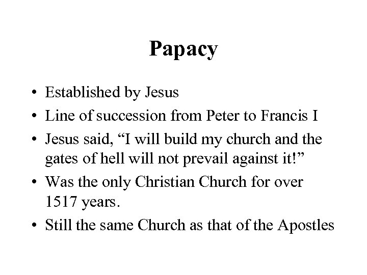 Papacy • Established by Jesus • Line of succession from Peter to Francis I