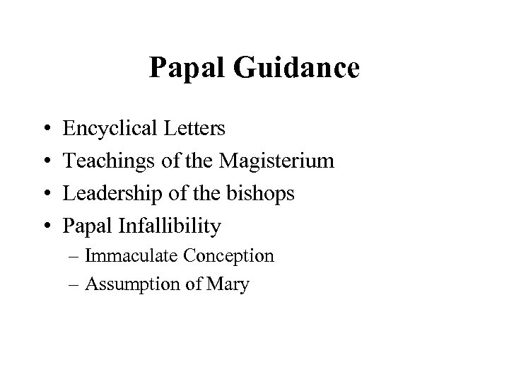 Papal Guidance • • Encyclical Letters Teachings of the Magisterium Leadership of the bishops
