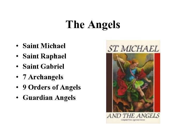 The Angels • • • Saint Michael Saint Raphael Saint Gabriel 7 Archangels 9