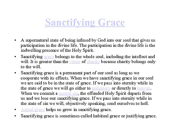 Sanctifying Grace • A supernatural state of being infused by God into our soul
