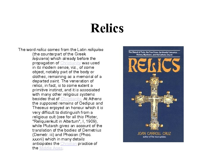 Relics The word relics comes from the Latin reliquiae (the counterpart of the Greek