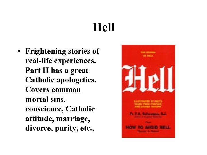 Hell • Frightening stories of real-life experiences. Part II has a great Catholic apologetics.