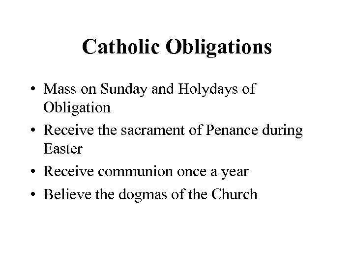 Catholic Obligations • Mass on Sunday and Holydays of Obligation • Receive the sacrament
