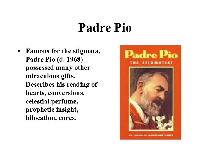 Padre Pio • Famous for the stigmata, Padre Pio (d. 1968) possessed many other
