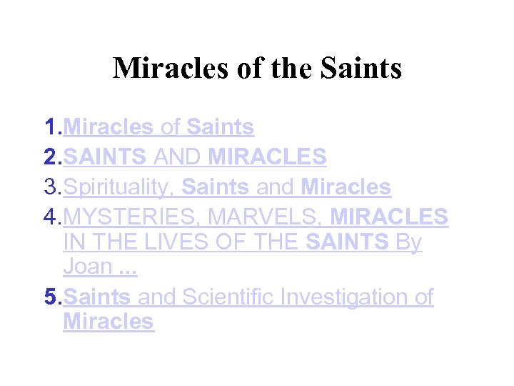 Miracles of the Saints 1. Miracles of Saints 2. SAINTS AND MIRACLES 3. Spirituality,