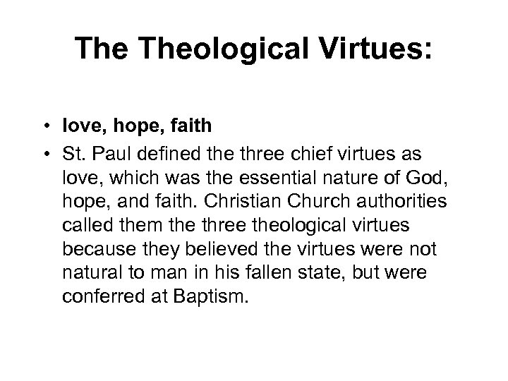The Theological Virtues: • love, hope, faith • St. Paul defined the three chief