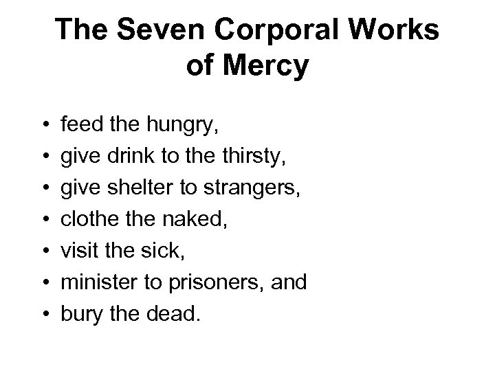 The Seven Corporal Works of Mercy • • feed the hungry, give drink to