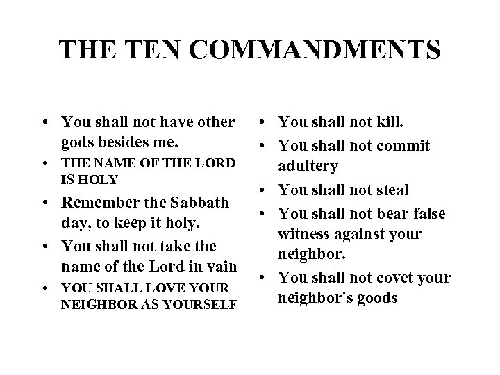 THE TEN COMMANDMENTS • You shall not have other gods besides me. • THE