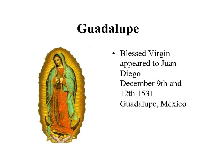 Guadalupe • Blessed Virgin appeared to Juan Diego December 9 th and 12 th