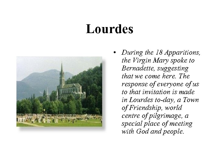 Lourdes • During the 18 Apparitions, the Virgin Mary spoke to Bernadette, suggesting that