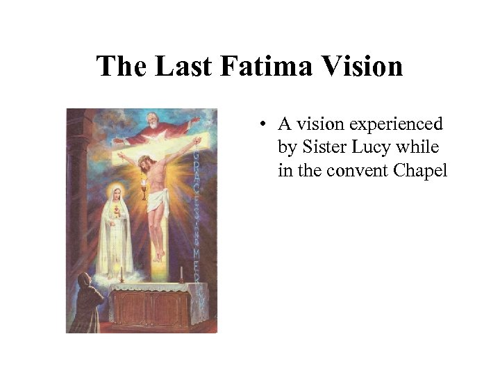 The Last Fatima Vision • A vision experienced by Sister Lucy while in the