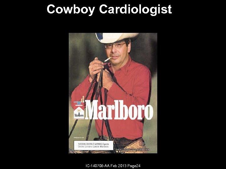 Cowboy Cardiologist IC-140706 -AA Feb 2013 Page 24