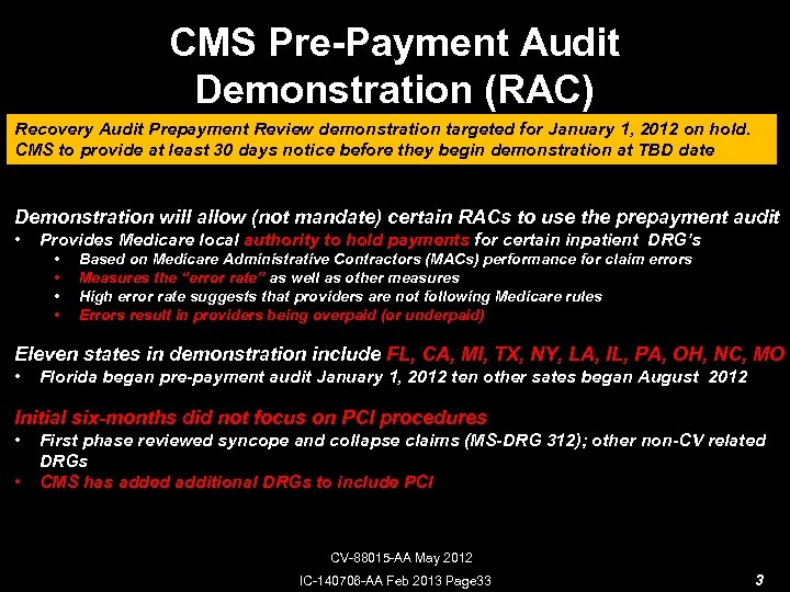 CMS Pre-Payment Audit Demonstration (RAC) Recovery Audit Prepayment Review demonstration targeted for January 1,