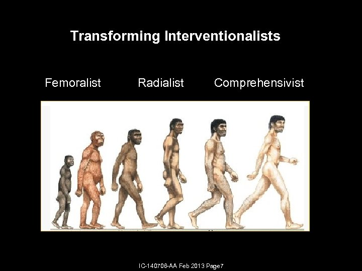 Transforming Interventionalists Femoralist Radialist Comprehensivist IC-140706 -AA Feb 2013 Page 7