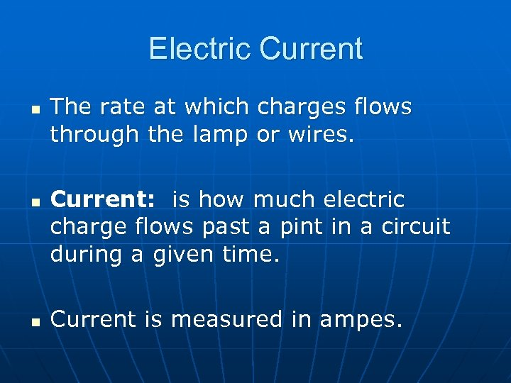 Electric Current n n n The rate at which charges flows through the lamp