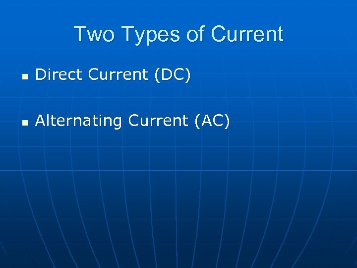 Two Types of Current n Direct Current (DC) n Alternating Current (AC)