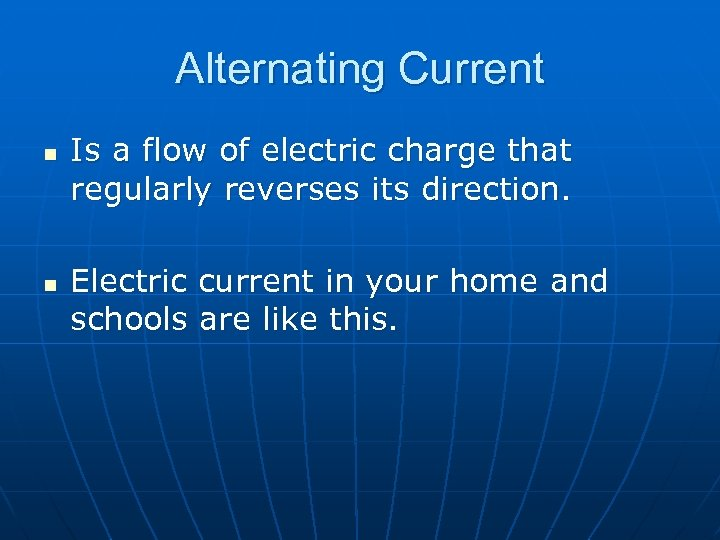 Alternating Current n n Is a flow of electric charge that regularly reverses its
