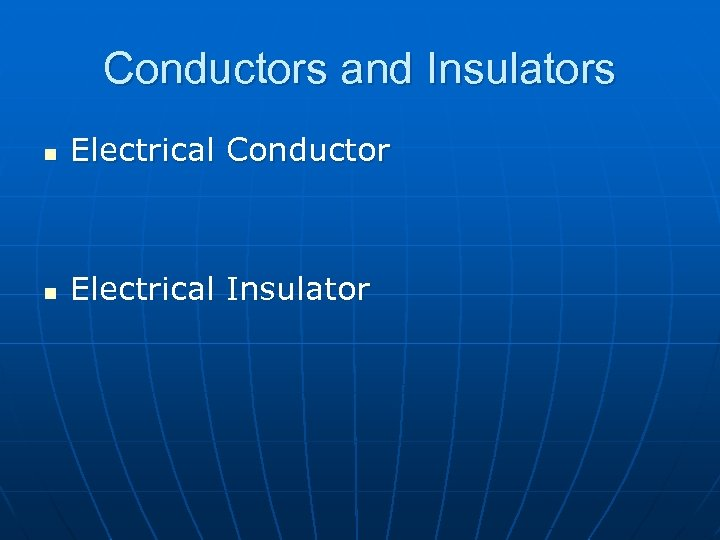 Conductors and Insulators n Electrical Conductor n Electrical Insulator
