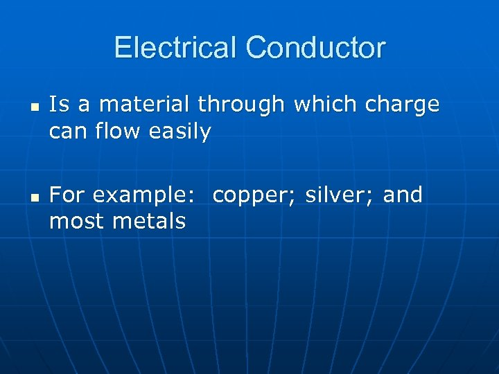 Electrical Conductor n n Is a material through which charge can flow easily For
