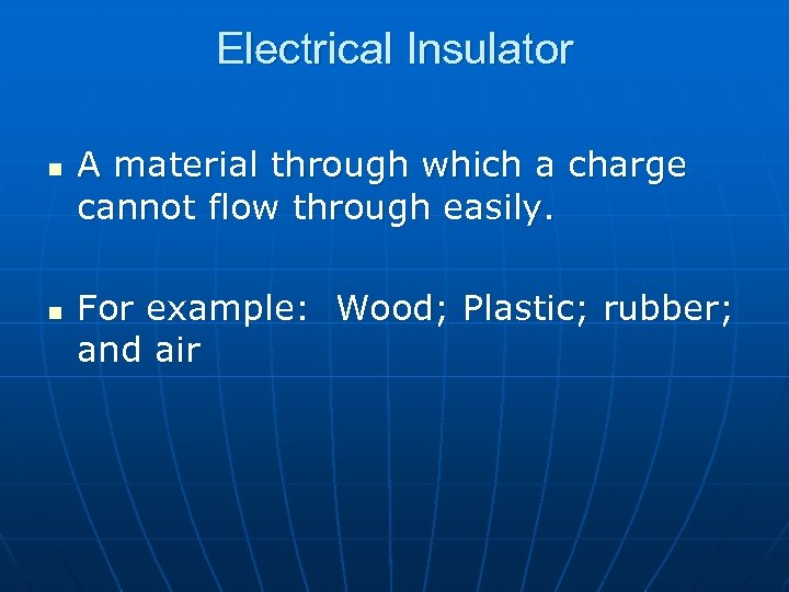 Electrical Insulator n n A material through which a charge cannot flow through easily.