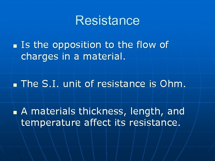 Resistance n n n Is the opposition to the flow of charges in a