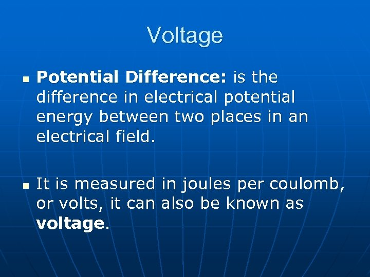 Voltage n n Potential Difference: is the difference in electrical potential energy between two