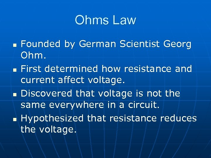 Ohms Law n n Founded by German Scientist Georg Ohm. First determined how resistance