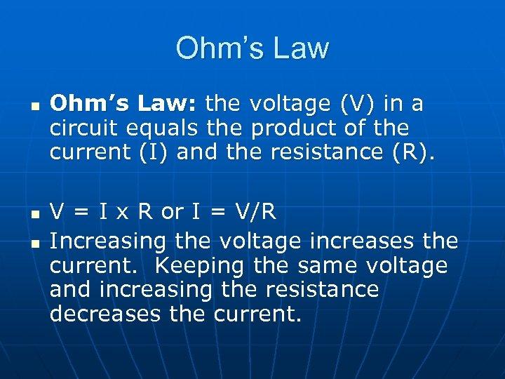 Ohm's Law n n n Ohm's Law: the voltage (V) in a circuit equals